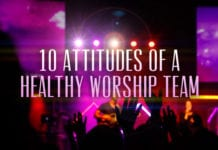 10 Attitudes of a Healthy Worship Team