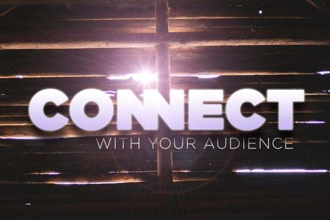 The 3 Things that Guarantee a Connection with Your Audience