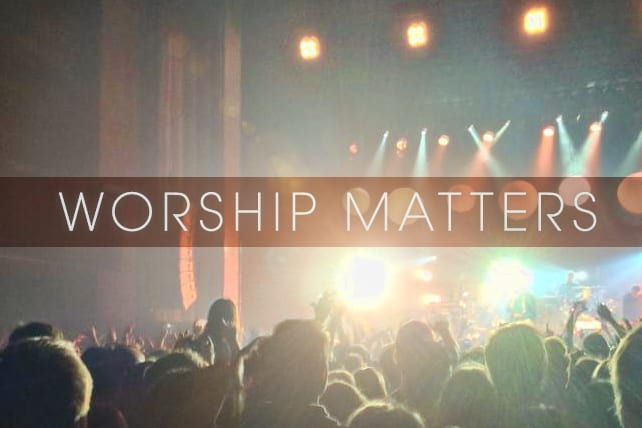 6 Essential Reasons Why Worship Matters