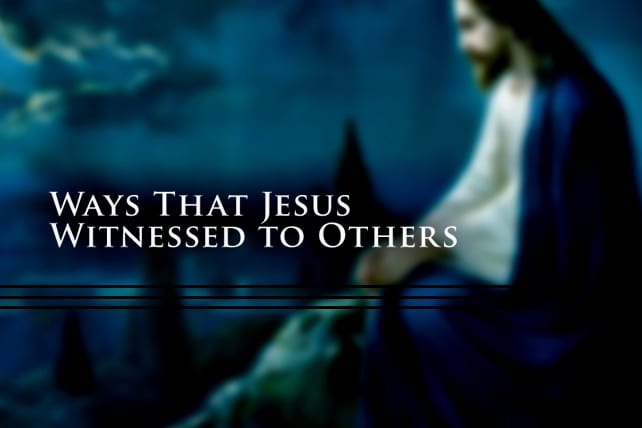 5 Ways Jesus Witnessed to Others