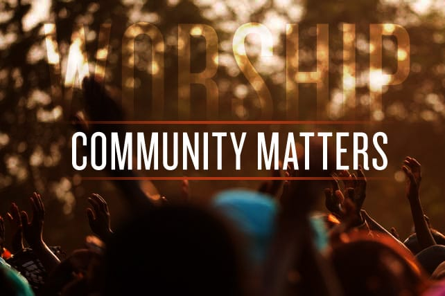 Why Community Matters for Worship