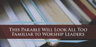 This Parable Will Look All Too Familiar to Worship Leaders