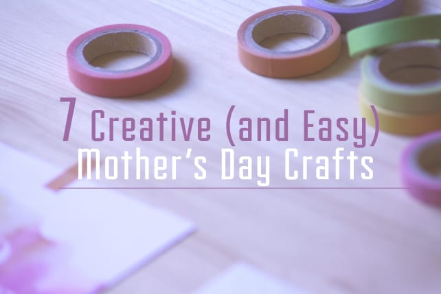 7 Creative And Easy Mother S Day Crafts For Your Children S