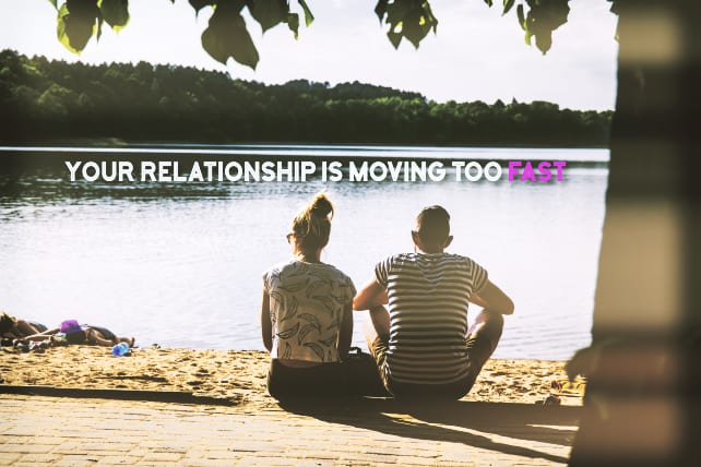 13 Signs Your Relationship Is Moving Too Fast