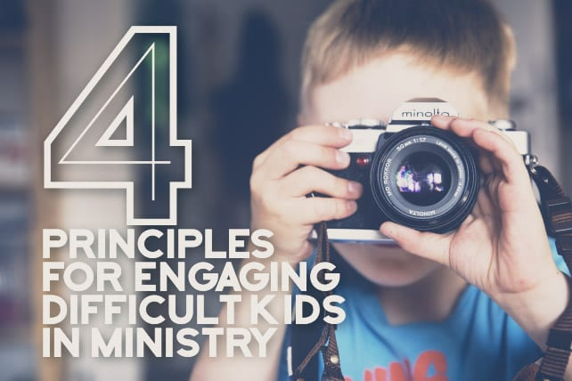 Four Principles for Engaging Difficult Kids in Ministry