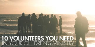 10 Volunteers You Need in Your Children's Ministry