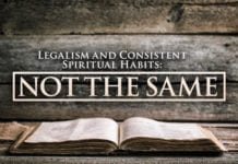 Legalism and Consistent Spiritual Habits: Not the Same