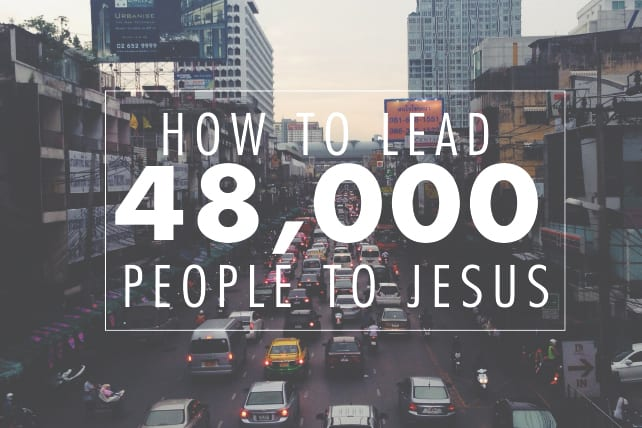 How to Lead 48,000 People to Jesus