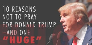 "10 Reasons Not to Pray for Donald Trump–and One ""HUGE"" One For"