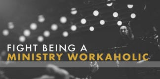 4 Ways to Fight being a Ministry Workaholic