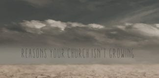 10 Very Possible Reasons Your Church Isn't Growing