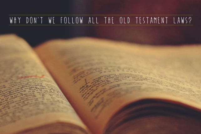 Why Don't We Follow All The Old Testament Laws?
