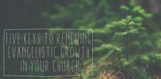 Five Keys to Renewing Evangelistic Growth in Your Church