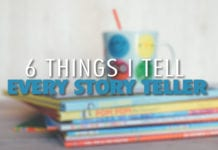 6 Things I Tell Every Story Teller