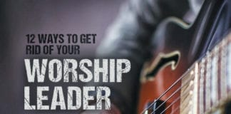 12 Ways to Get Rid of Your Worship Leader