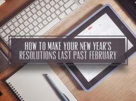 How to Make Your New Year's Resolutions Last Longer Than February