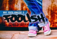 Why Youth Ministry Is Foolish