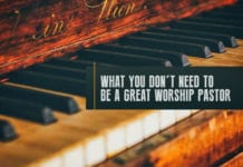 What You DON'T Need to be a Great Worship Pastor