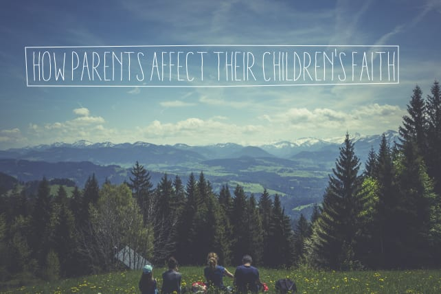 How Parents Affect Their Children's Faith (the Latest Findings)