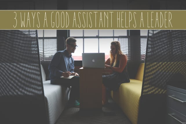 3 Ways a Good Assistant Helps a Leader Cody Deevers
