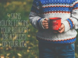 5 Signs You're Forcing Your Religion (or Atheism) on Your Kids…and 5 Signs You're Not