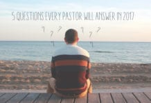 5 Questions Every Pastor Will Answer in 2017