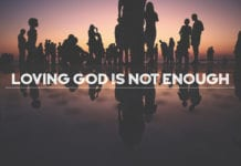 Loving God Is Not Enough