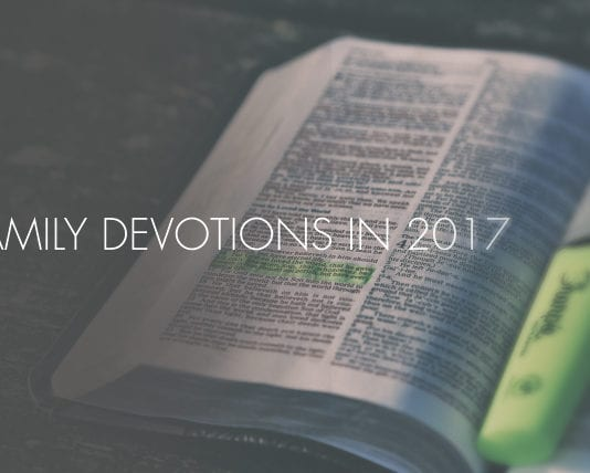 10 Ideas and 10 Tips for Family Devotions in 2017
