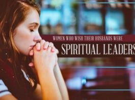 To the Women Who Wish Their Husbands Were Spiritual Leaders