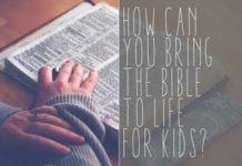 How Can You Bring The Bible To Life For Kids?