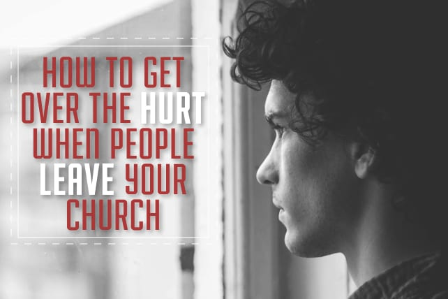 How To Get Over the Hurt When People Leave Your Church