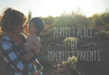 Perfect Peace for Imperfect Parents