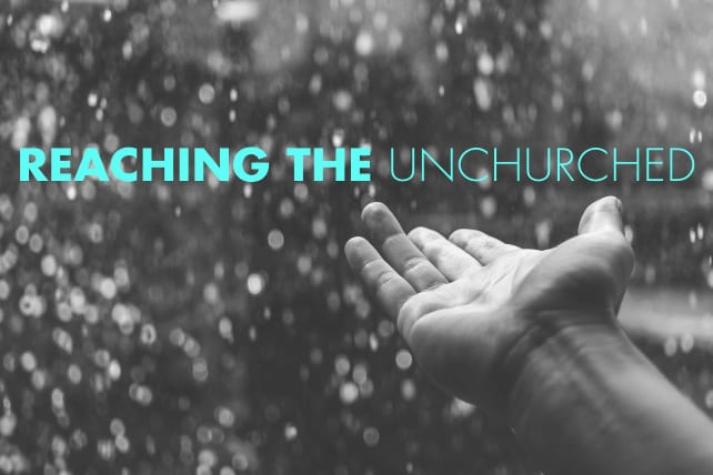 3 Proven Practices for Reaching the Unchurched