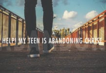Help! My Teen is Abandoning Christ