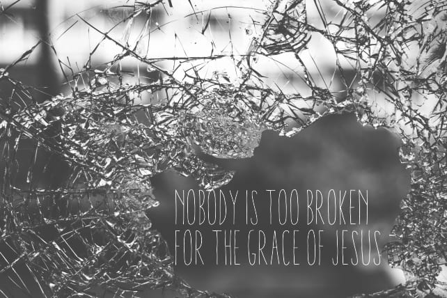Nobody Is Too Broken for the Grace of Jesus