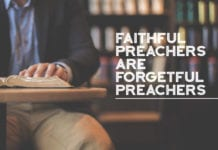 Faithful Preachers Are Forgetful Preachers