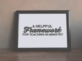 A Helpful Framework for Teaching in Ministry