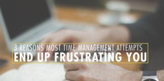 3 Reasons Most Time Management Attempts End Up Frustrating You