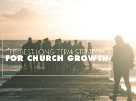 The Best Long Term Strategy for Church Growth