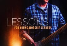9 Lessons Young Worship Leaders Need to Learn