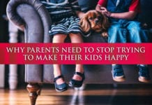 Why Parents Need to STOP Trying Make Their Kids Happy