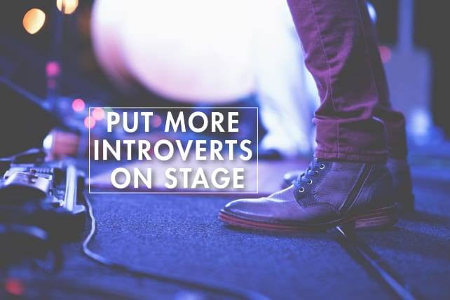 7 Reasons to Put More Introverts on Stage