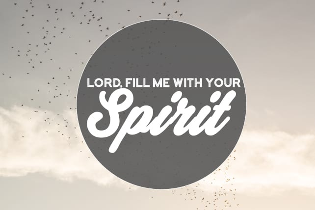 Lord, Fill Me with Your Spirit
