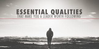 7 Essential Qualities That Make You A Leader Worth Following