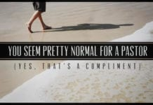 You Seem Pretty Normal For a Pastor (Yes, That's a Compliment)