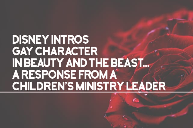 Disney Intros Gay Character in Beauty and the Beast...A Response From a Children's Ministry Leader