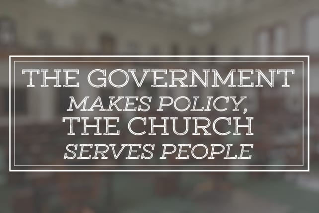 The Government Makes Policy, The Church Serves People