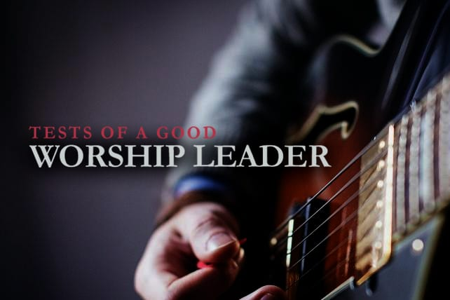 10 Tests of a Good Worship Leader