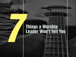 7 Things a Worship Leader Won't Tell You
