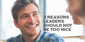 3 Reasons Leaders Should NOT Be Too Nice